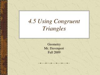 4.5 Using Congruent Triangles