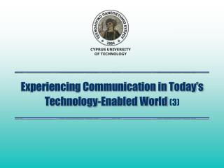 Experiencing Communication in Today's Technology-Enabled World  (3)