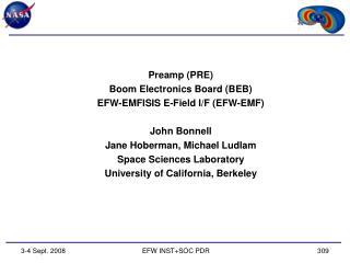 Preamp (PRE) Boom Electronics Board (BEB) EFW-EMFISIS E-Field I/F (EFW-EMF) John Bonnell