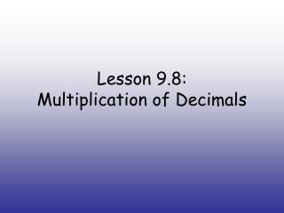 Lesson 9.8: Multiplication of Decimals