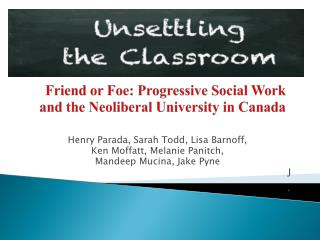 Friend  or Foe: Progressive Social Work and the Neoliberal  University in Canada