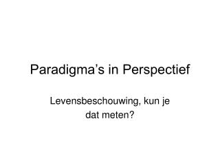 Paradigma's in Perspectief