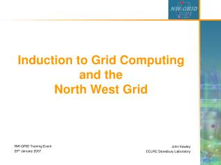 Induction to Grid Computing and the North West Grid