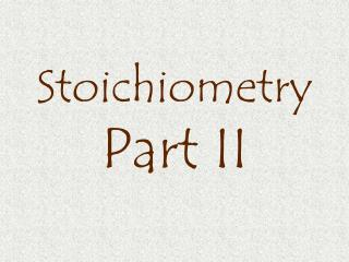 Stoichiometry Part II