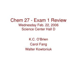 Chem 27 - Exam 1 Review Wednesday Feb. 22, 2006 Science Center Hall D