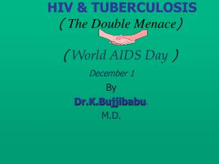 HIV & TUBERCULOSIS (  The Double Menace )      (  World AIDS Day  ) December 1