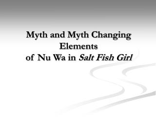 Myth and Myth Changing  Elements of Nu Wa in  Salt Fish Girl