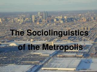The Sociolinguistics  of the Metropolis