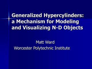 Generalized Hypercylinders: a Mechanism for Modeling and Visualizing N-D Objects