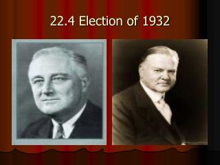22.4 Election of 1932