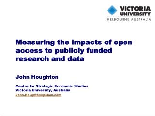 Measuring the impacts of open access to publicly funded research and data John Houghton