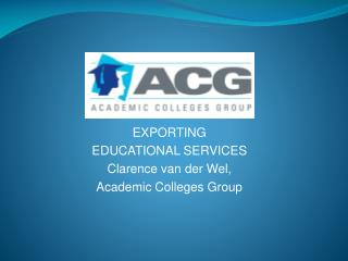 EXPORTING EDUCATIONAL SERVICES Clarence van der Wel, Academic Colleges Group