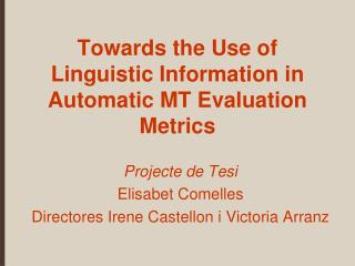 Towards the Use of Linguistic Information in Automatic MT Evaluation Metrics
