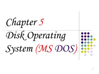 Chapter  5 Disk Operating System  ( MS  DOS )