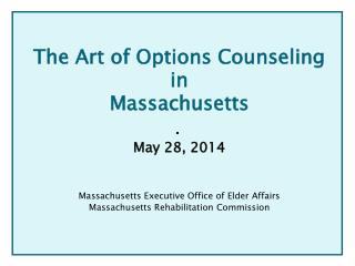 The Art of Options Counseling  in  Massachusetts May 28, 2014