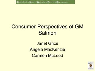Consumer Perspectives of GM Salmon