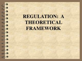 REGULATION:  A THEORETICAL FRAMEWORK