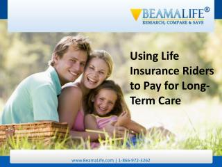 Using Life Insurance Riders to Pay for Long Term Care