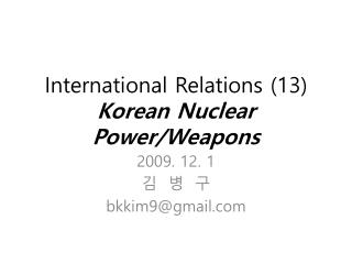 International Relations (13) Korean Nuclear Power/Weapons