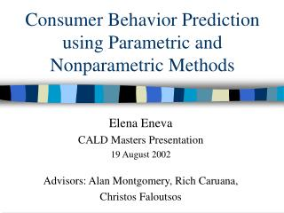 Consumer Behavior Prediction using Parametric and Nonparametric Methods