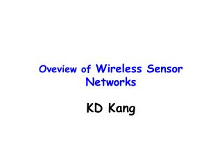 Oveview of  Wireless Sensor Networks KD Kang