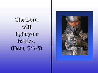 The Lord  will  fight your battles. (Deut. 3:3-5)