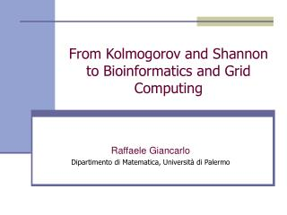 From Kolmogorov and Shannon to Bioinformatics and Grid Computing