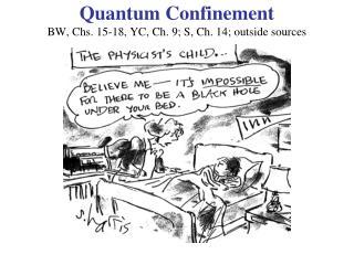 Quantum Confinement BW, Chs. 15-18, YC, Ch. 9; S, Ch. 14; outside sources