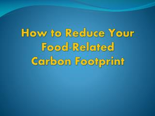 How to Reduce Your Food-Related  Carbon Footprint