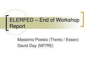 ELERFED   End of Workshop Report