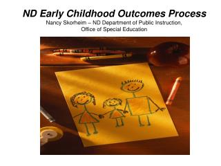 ND Early Childhood Outcomes Process Nancy Skorheim � ND Department of Public Instruction,