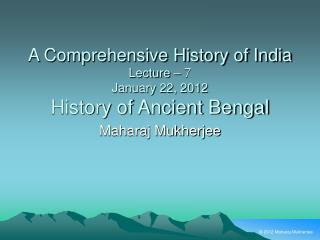 A Comprehensive History of India Lecture – 7 January 22, 2012 History of Ancient Bengal