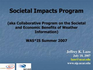 Jeffrey K. Lazo July 18, 2007 lazo@ucar sip.ucar