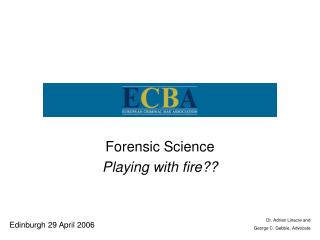 Forensic Science Playing with fire??
