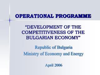 "OPERATIONAL PROGRAMME ""DEVELOPMENT OF THE COMPETITIVENESS OF THE BULGARIAN ECONOMY"""
