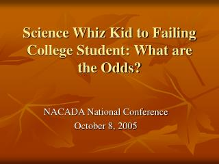 Science Whiz Kid to Failing College Student: What are the Odds?
