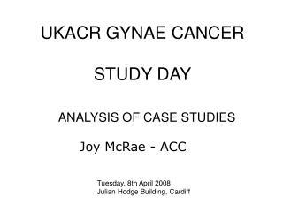 UKACR GYNAE CANCER  STUDY DAY