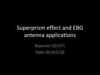 Superprism effect and EBG antenna applications