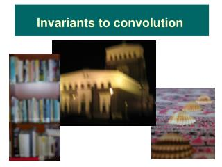 Invariants to convolution