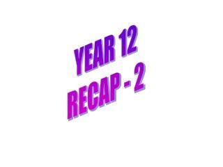 YEAR 12 RECAP - 2