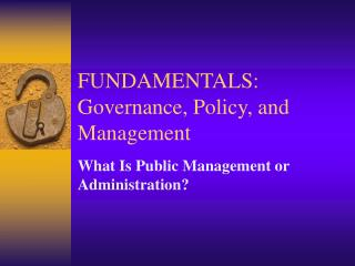 FUNDAMENTALS: Governance, Policy, and Management