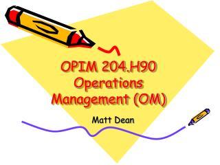 OPIM 204.H90 Operations Management (OM)