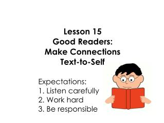 Lesson 15 Good Readers: Make Connections  Text-to-Self 					Expectations: 					1. Listen carefully