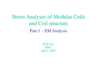 Stress Analyses of Modular Coils and Coil structure Part 1 – EM Analysis