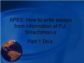 APES: How to write essays from information of P.J. Shlachtman.s