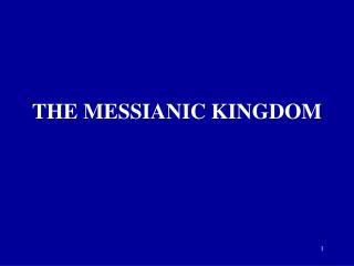 THE MESSIANIC KINGDOM