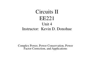 Circuits II EE221 Unit 4 Instructor:  Kevin D. Donohue