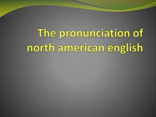 The pronunciation  of  north american english