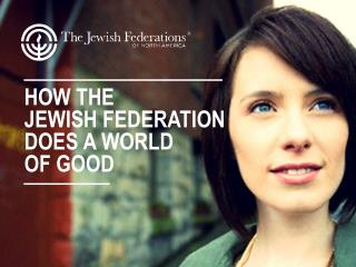 HOW THE JEWISH FEDERATION DOES A WORLD OF GOOD