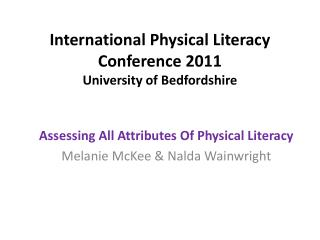International Physical Literacy Conference 2011 University of  Bedfordshire